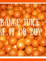 Orange Juice - Make it or buy it